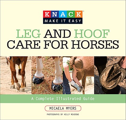 Knack Leg and Hoof Care for Horses By Myers, Micaela/ Meadows, Kelly (PHT)